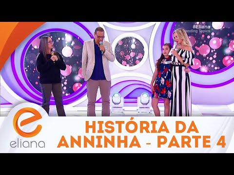 A história de Anninha - Parte 4 | Programa Eliana (09/09/18)