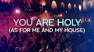 You Are Holy (As for me and my house) Live at the Tower of David // Joshua Aaron