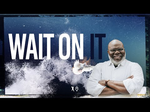 Wait On It - Bishop T.D. Jakes