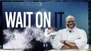 Wait On It - Bishop T.D. Jakes