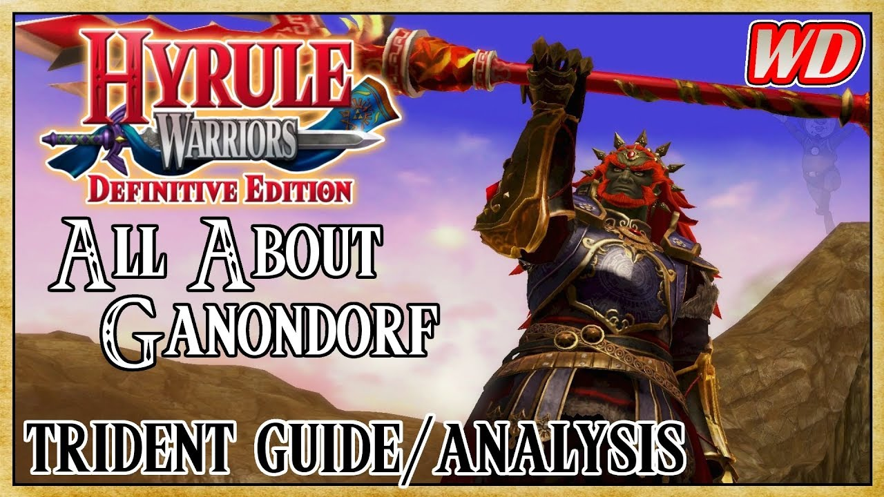 All About Ganondorf Trident Guide Analysis Hyrule Warriors Definitive Edition Unstoppable