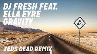 DJ Fresh ft. Ella Eyre - Gravity [Zeds Dead Remix]