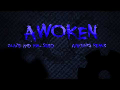 Glaze and H8_Seed - Awoken (Aviators Remix)