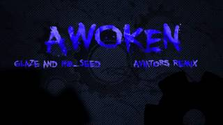 Glaze and H8_Seed - Awoken (Aviators Remix)