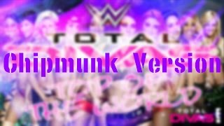 WWE Total Divas Theme Song - Top Of The World (Chipmunk Version)