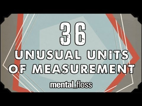 36 Unusual Units of Measurement - mental_floss on YouTube (Ep.10)