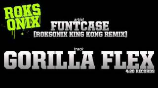 FuntCase - Gorilla Flex (Roksonix King Kong Remix)