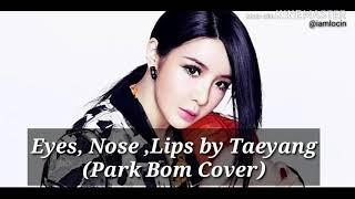 (Queendom)-Park Bom Cover Lyrics (Eyes,Nose,Lips by Bigbang Taeyang)