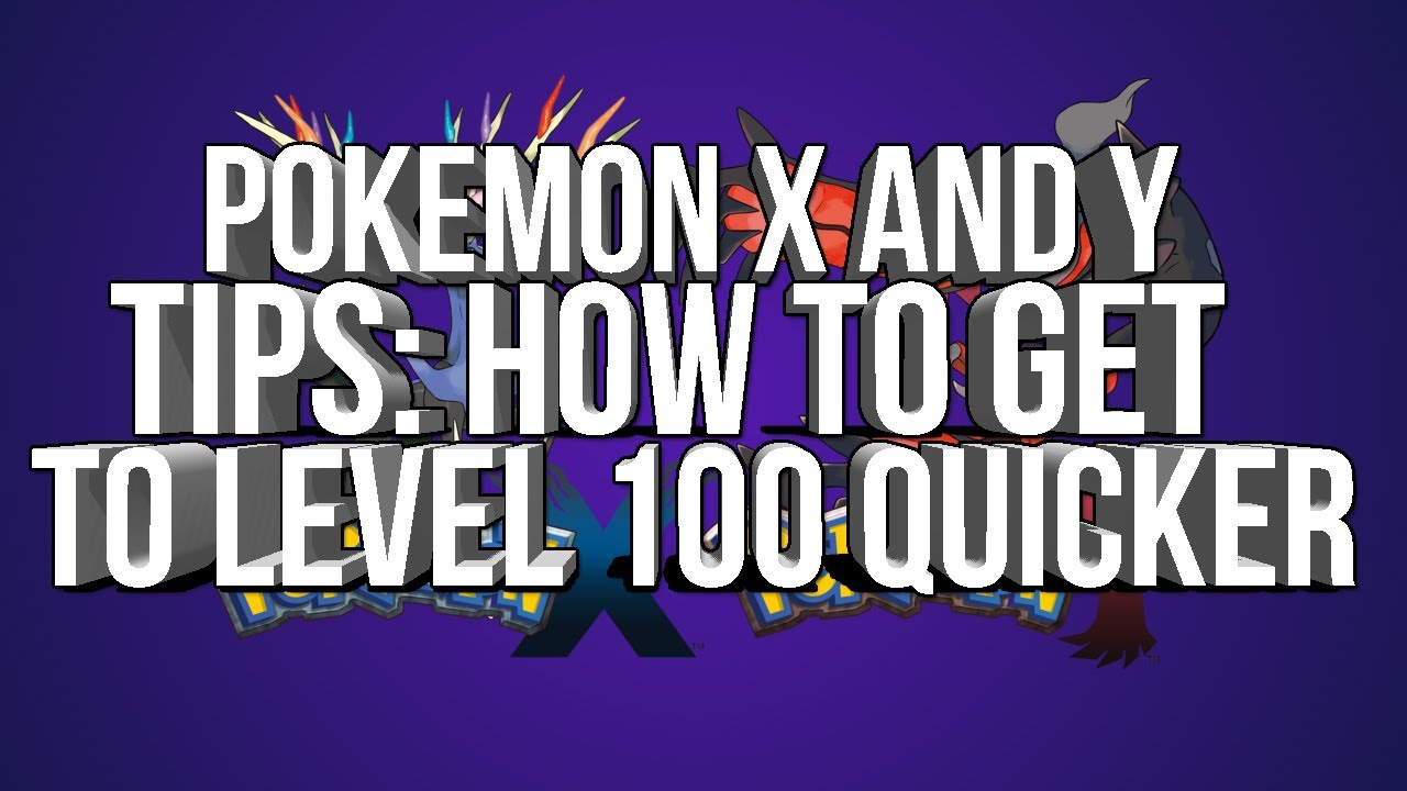 pokemon x and y tips how to get to level 100 faster youtube