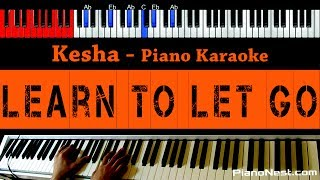 Kesha - Learn To Let Go - HIGHER Key (Piano Karaoke / Sing Along)