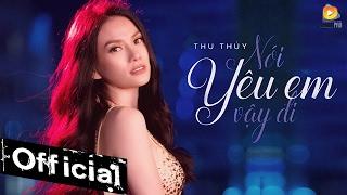 Nói Yêu Em Vậy Đi - Thu Thủy (MV Official)