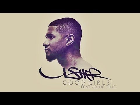 Usher - Good Girls feat. Young Thug (New Song 2017)