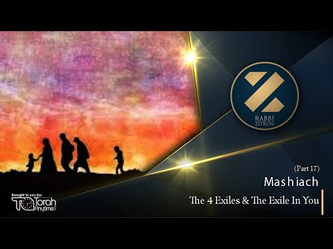 Mashiach Part 17: The 4 Exiles & The Exile In You