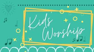 Kids Worship 7-26-2020