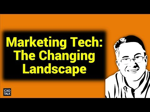 Marketing Technology: The MarTech Landscape of Tools and Software (CXOTalk #249)