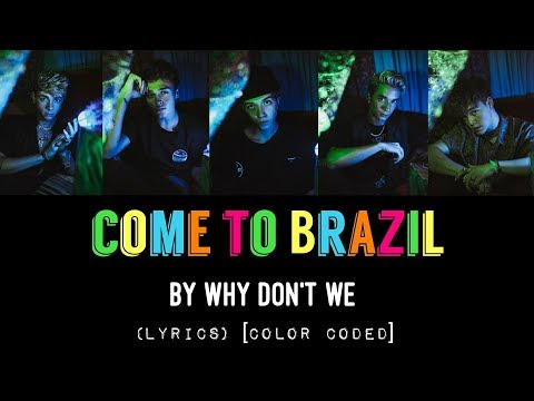 Come To Brazil - Why Don't We (LYRICS) [Color Coded]