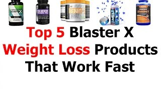 Top 5 Blaster X Review Or Weight Loss Products That Work Fast V87