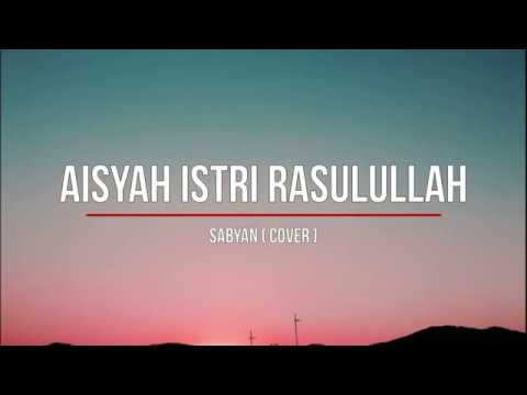 sabyan---aisyah-istri-rasulullah-(cover)-lirik
