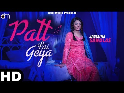 Patt Lai Geya (Full Video) Jasmine Sandlas Ft. Garry Sandhu | Latest Punjabi Song 2018 |