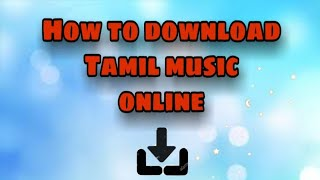 How to download any Tamil song in online
