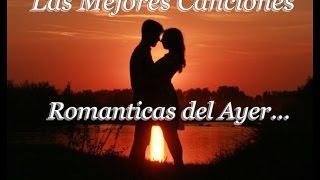 Mix Romantico del Ayer - Canciones Completas.