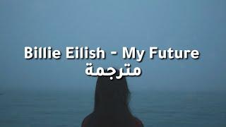 Billie Eilish ‐ My Future مترجمة (lyrics)