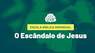 IPB Joinville - EBD - 22/11/2020 - O Escândalo de Jesus
