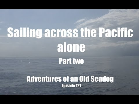 sailing-across-the-pacific,-alone-pt2-adventures-of-an-old-seadog,-ep121