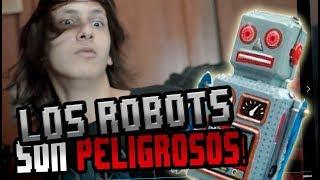 Los ROBOTS son PELIGROSOS!