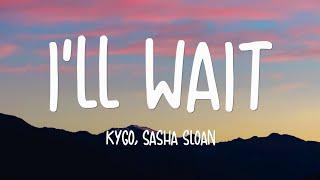 Kygo, Sasha Sloan - I'll Wait  Lyrics