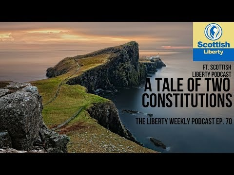 A Tale of Two Constitutions: Scottish Liberty on the Liberty Weekly Podcast Ep. 70