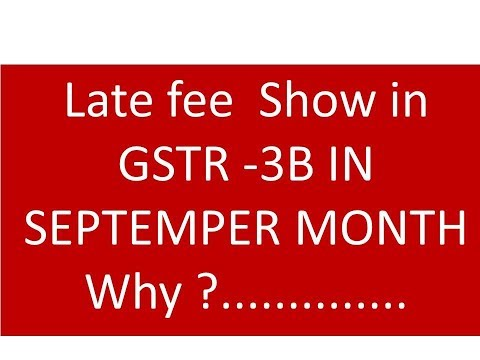 GST late fee in GST 3B , fee Showing in GSTR 3 B for Sep  month Before due date