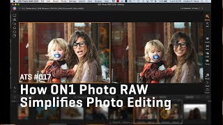 Approaching The Scene 017: How ON1 Photo RAW Simplifies Photo Editing