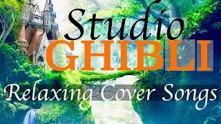Studio GHIBLI Relaxing Piano Music - Soothing Ghibli Cover Songs - Music For Sleep, Study, Work