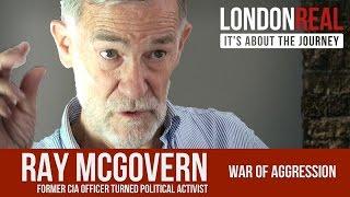 The War of Aggression - Ray McGovern | London Real