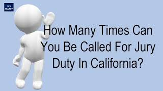 How Many Times Can You Be Called For Jury Duty In California?