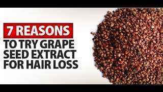 7 Reasons to Try Grape Seed Extract for Hair Loss