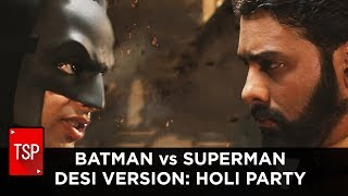 TSP || Batman v Superman Desi Version: Holi Party