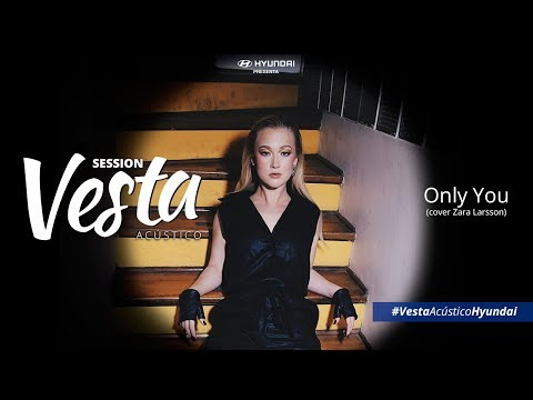 HYUNDAI PRESENTS: VESTA ACOUSTIC SESSION - ONLY YOU (COVER ZARA LARSSON)