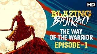 Blazing Bajirao (Episode 1) - The Way of The Warrior