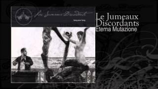Le Jumeaux Discordants   Eterna Mutazione