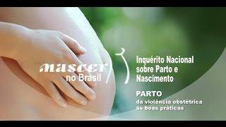 Nascer no Brasil: Parto, da violência obstétrica às boas práticas