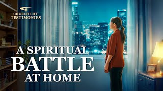 "2020 Christian Testimony Video | ""A Spiritual Battle at Home"""