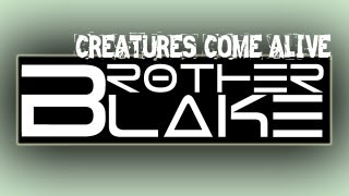 Repeat youtube video Brother Blake - Creatures Come Alive