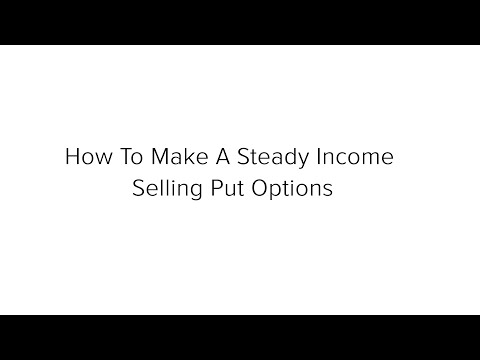 How To Make A Steady Income Selling Put Options - The Basics