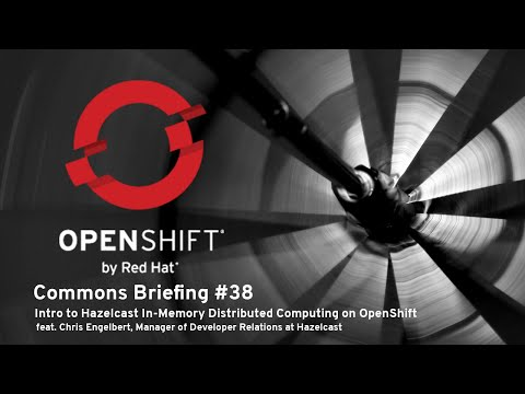 OpenShift Commons Briefing #38: Intro to Hazelcast In-Memory Distributed Computing on OpenShift