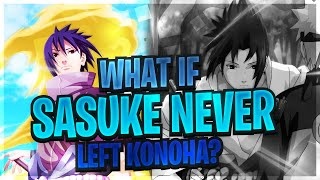 What If Sasuke Uchiha Never Left The Hidden Leaf Village?