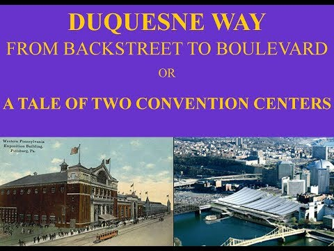 "Pittsburgh's Duquesne Way or ""A Tale of Two Convention Centers"""
