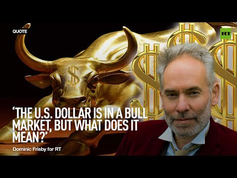 The US dollar is in a bull market, but what does it mean? – Dominic Frisby