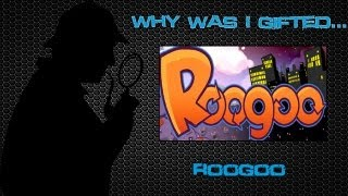 Why was I gifted...Roogoo